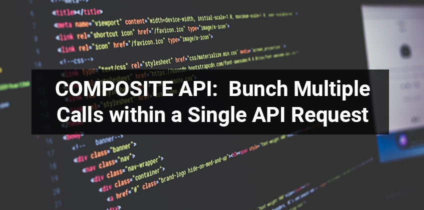 COMPOSITE API Bunch Multiple Calls within a Single API Request